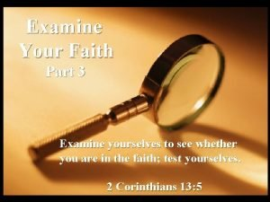 Examine Your Faith Part 3 Examine yourselves to