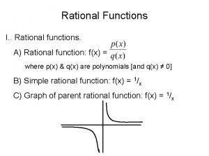 Rational Functions I Rational functions A Rational function