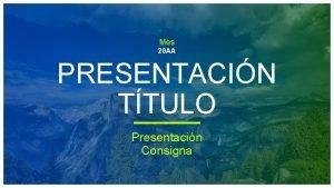 Mes 20 AA PRESENTACIN TTULO Presentacin Consigna DIAPOSITIVA