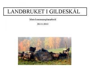 LANDBRUKET I GILDESKL Mte kommuneplanarbeid 28 11 2013