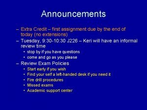 Announcements Extra Credit first assignment due by the