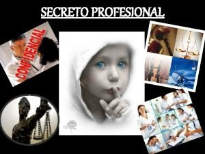 SECRETO PROFESIONAL SECRETO PROFESIONAL TODO LO QUE VEA