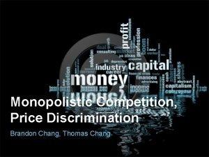 Monopolistic Competition Price Discrimination Brandon Chang Thomas Chang