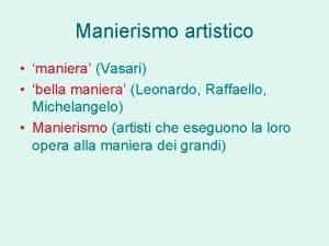 Manierismo artistico maniera Vasari bella maniera Leonardo Raffaello