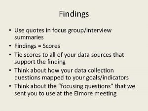 Findings Use quotes in focus groupinterview summaries Findings
