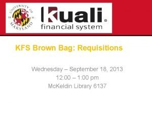 KFS Brown Bag Requisitions Wednesday September 18 2013