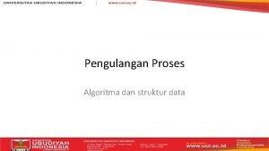 Pengulangan Proses Algoritma dan struktur data Mengulang suatu