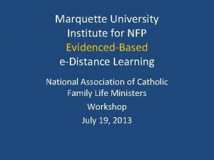 Marquette University Institute for NFP EvidencedBased eDistance Learning