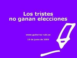 Los tristes no ganan elecciones www gutierrezrubi es