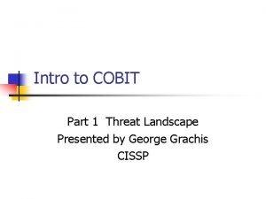 Intro to COBIT Part 1 Threat Landscape Presented