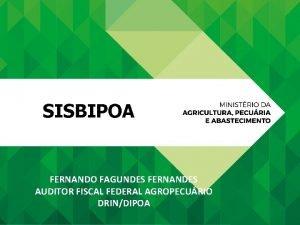 SISBIPOA FERNANDO FAGUNDES FERNANDES AUDITOR FISCAL FEDERAL AGROPECURIO