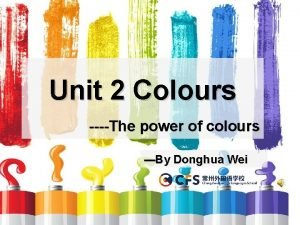 Unit 2 Colours The power of colours By