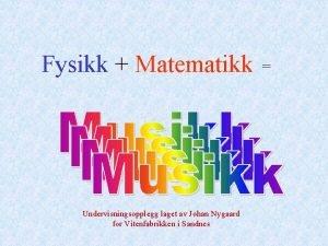 Fysikk Matematikk Undervisningsopplegg laget av Johan Nygaard for