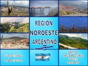 NOROESTE ARGENTINO Esta regin ofrece una notable diversidad