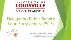 Navigating Public Service Loan Forgiveness PSLF Presenter Leslie