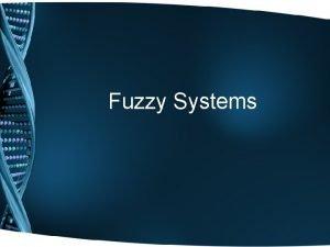 Fuzzy Systems Fuzzy Logic Dua buah logic yang