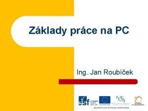 Zklady prce na PC Ing Jan Roubek Operan