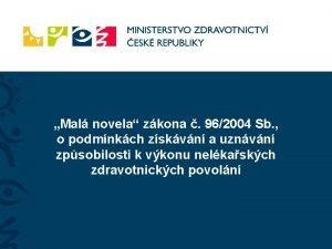 Mal novela zkona 962004 Sb o podmnkch zskvn