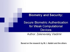 Biometry and Security Secure Biometric Authentication for Weak