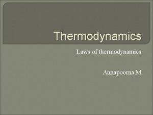 Thermodynamics Laws of thermodynamics Annapoorna M Introduction Thermodynamics