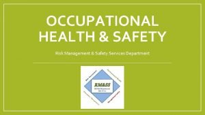 OCCUPATIONAL HEALTH SAFETY Risk Management Safety Services Department