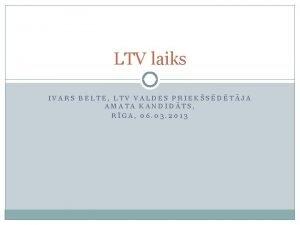 LTV laiks IVARS BELTE LTV VALDES PRIEKSDTJA AMATA