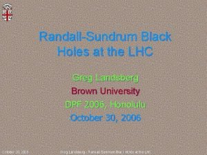 RandallSundrum Black Holes at the LHC Greg Landsberg