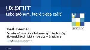 UXFIIT Laboratrium ktor treba zai Jozef Tvaroek Fakulta