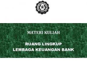MATERI KULIAH RUANG LINGKUP LEMBAGA KEUANGAN BANK Definisi