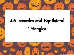 4 6 Isosceles and Equilateral Triangles Legs of