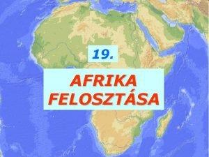 19 AFRIKA FELOSZTSA AFRIKA KORI AFER TRZS AFRIKA