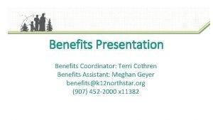 Benefits Presentation Benefits Coordinator Terri Cothren Benefits Assistant