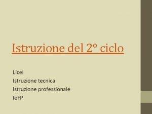 Istruzione del 2 ciclo Licei Istruzione tecnica Istruzione