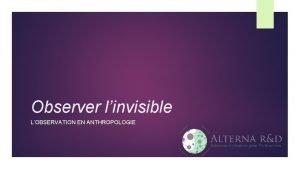 Observer linvisible LOBSERVATION EN ANTHROPOLOGIE 2 Prsentation workdifferrant