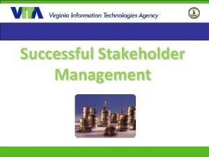 Successful Stakeholder Management Stakeholder A stakeholder is a