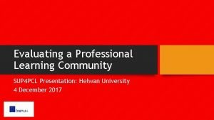 Evaluating a Professional Learning Community SUP 4 PCL