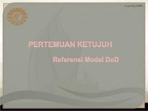PERTEMUAN KETUJUH Referensi Model Do D Referensi model