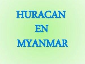 HURACAN EN MYANMAR Ubicacin Tamao y Alcance Myanmar