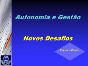Autonomia e Gesto Novos Desafios Francisco Oliveira Reforo