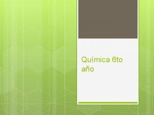 Qumica 6 to ao Qumica orgnica La qumica