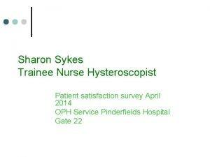 Sharon Sykes Trainee Nurse Hysteroscopist Patient satisfaction survey