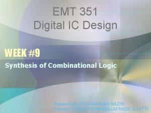 EMT 351 Digital IC Design WEEK 9 Synthesis