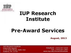 IUP Research Institute PreAward Services August 2013 IUP