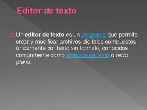 Editor de texto Un editor de texto es