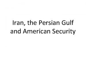 Iran the Persian Gulf and American Security WHY