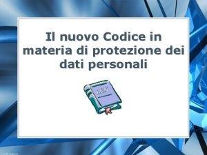 Il nuovo Codice in materia di protezione dei
