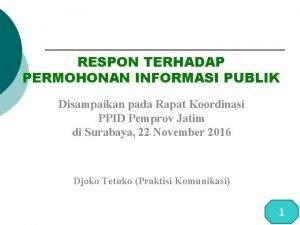 RESPON TERHADAP PERMOHONAN INFORMASI PUBLIK Disampaikan pada Rapat