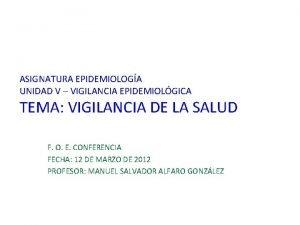 ASIGNATURA EPIDEMIOLOGA UNIDAD V VIGILANCIA EPIDEMIOLGICA TEMA VIGILANCIA
