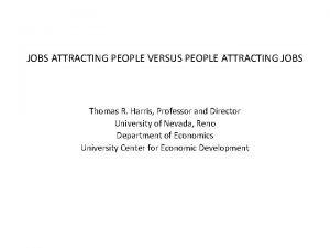 JOBS ATTRACTING PEOPLE VERSUS PEOPLE ATTRACTING JOBS Thomas