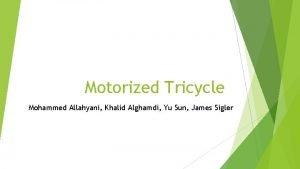 Motorized Tricycle Mohammed Allahyani Khalid Alghamdi Yu Sun